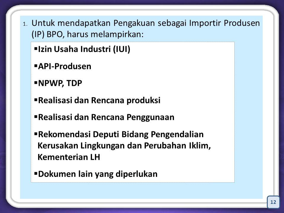Untuk mendapatkan Pengakuan sebagai Importir Produsen (IP) BPO, harus melampirkan: