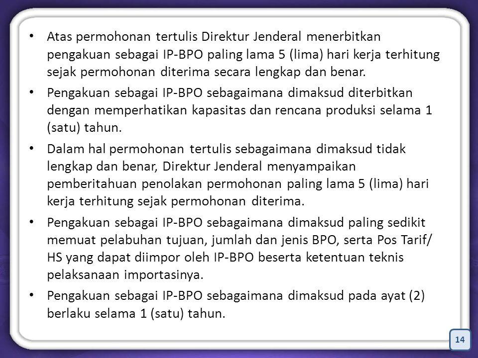 Atas permohonan tertulis Direktur Jenderal menerbitkan pengakuan sebagai IP-BPO paling lama 5 (lima) hari kerja terhitung sejak permohonan diterima secara lengkap dan benar.