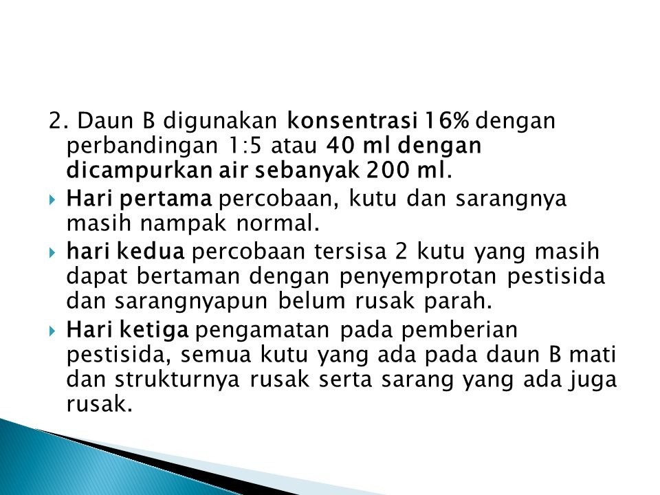 2. Daun B digunakan konsentrasi 16% dengan perbandingan 1:5 atau 40 ml dengan dicampurkan air sebanyak 200 ml.