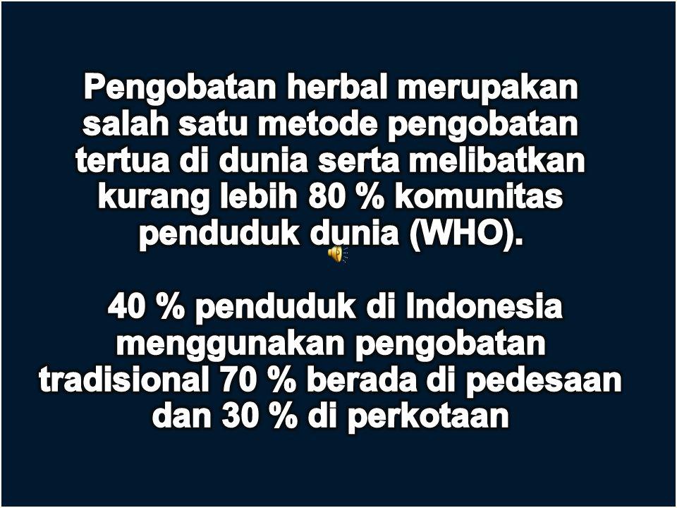 Pengobatan herbal merupakan salah satu metode pengobatan tertua di dunia serta melibatkan kurang lebih 80 % komunitas penduduk dunia (WHO).