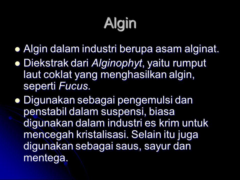 Algin Algin dalam industri berupa asam alginat.