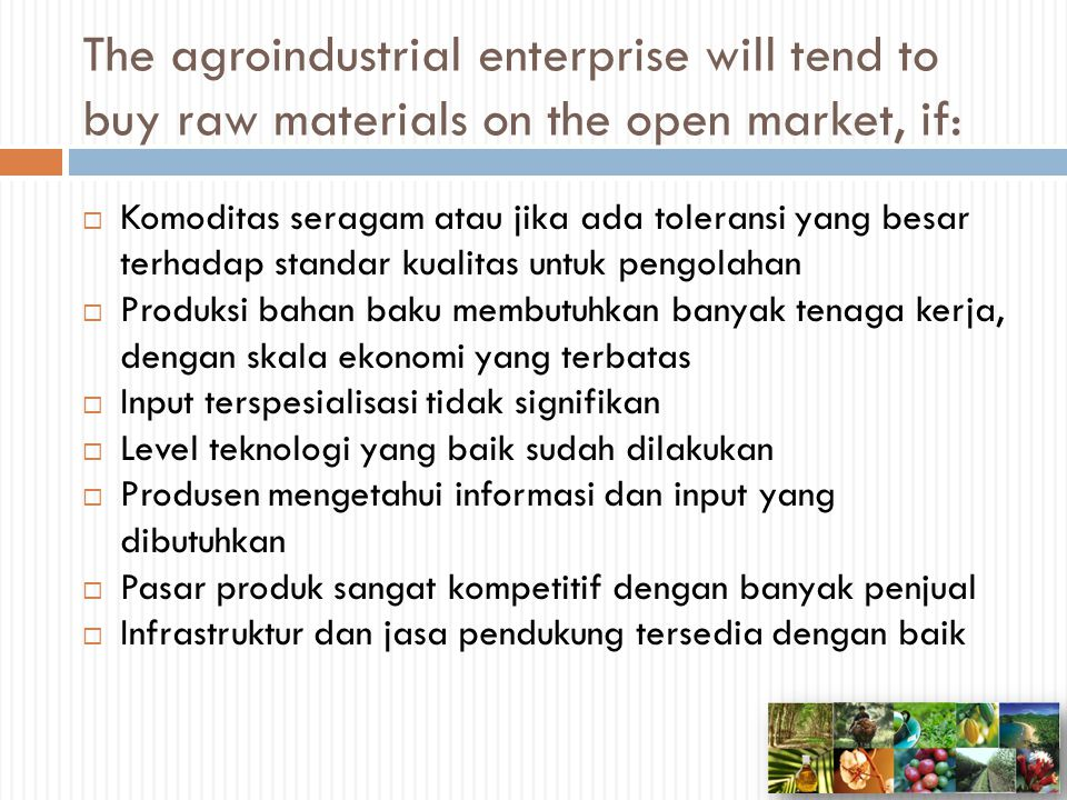 The agroindustrial enterprise will tend to buy raw materials on the open market, if: