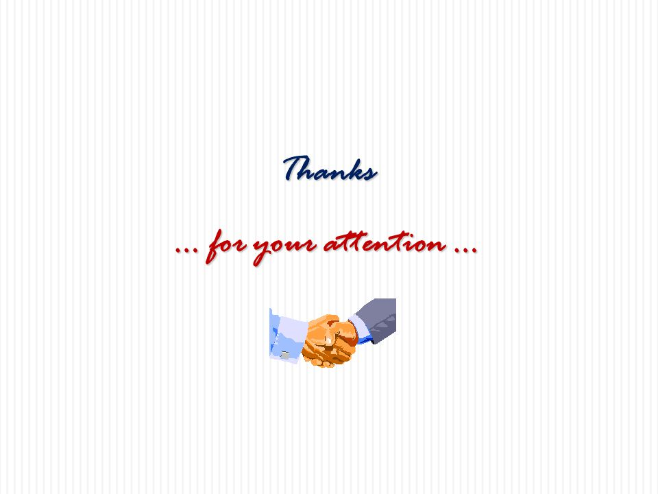 Thanks … for your attention …