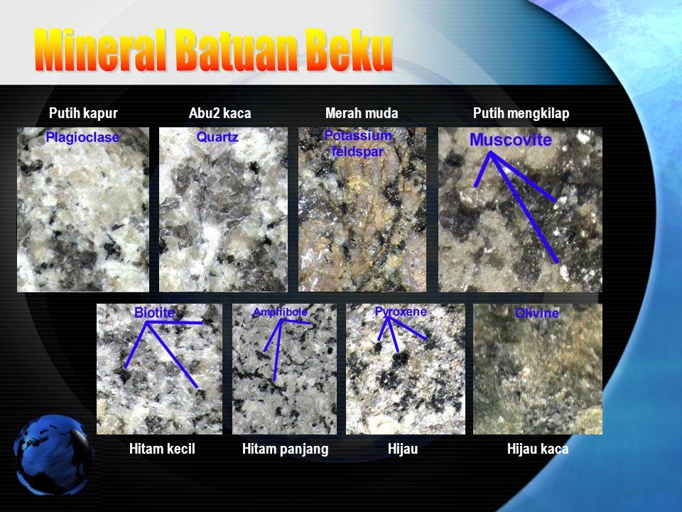 Mineral Batuan Beku Putih kapur Abu2 kaca Merah muda Putih mengkilap