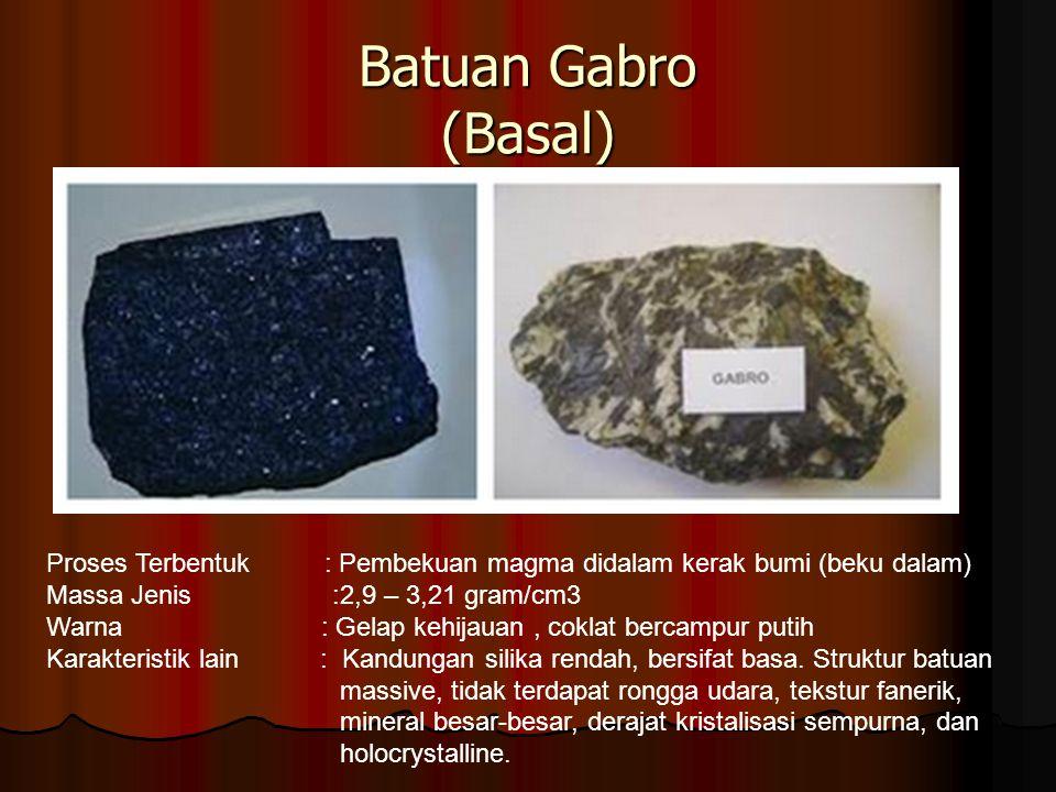 Batuan Gabro (Basal) Proses Terbentuk : Pembekuan magma didalam kerak bumi (beku dalam) Massa Jenis :2,9 – 3,21 gram/cm3.