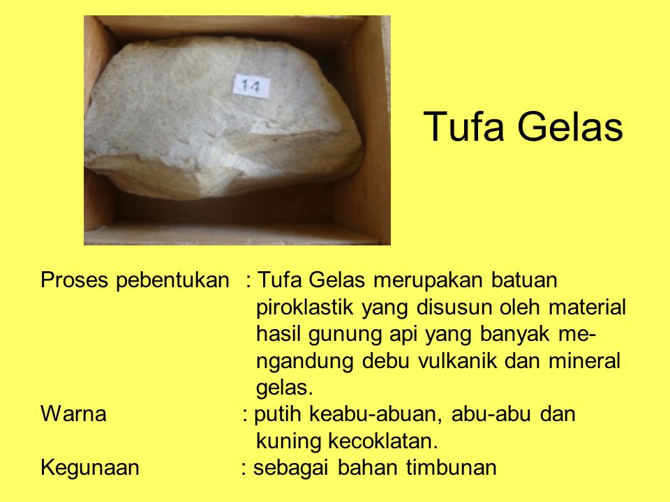 Tufa Gelas Proses pebentukan : Tufa Gelas merupakan batuan