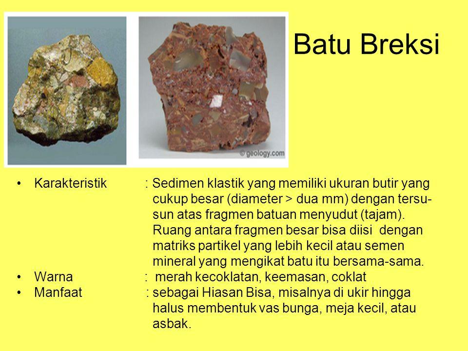 Batu Breksi Karakteristik : Sedimen klastik yang memiliki ukuran butir yang. cukup besar (diameter > dua mm) dengan tersu-