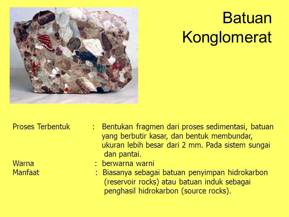 Batuan Konglomerat Proses Terbentuk : Bentukan fragmen dari proses sedimentasi, batuan. yang berbutir kasar, dan bentuk membundar,