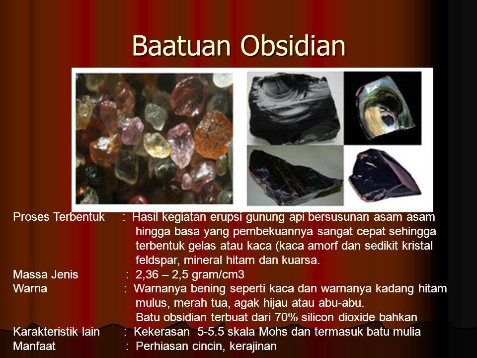 Baatuan Obsidian Proses Terbentuk : Hasil kegiatan erupsi gunung api bersusunan asam asam. hingga basa yang pembekuannya sangat cepat sehingga.