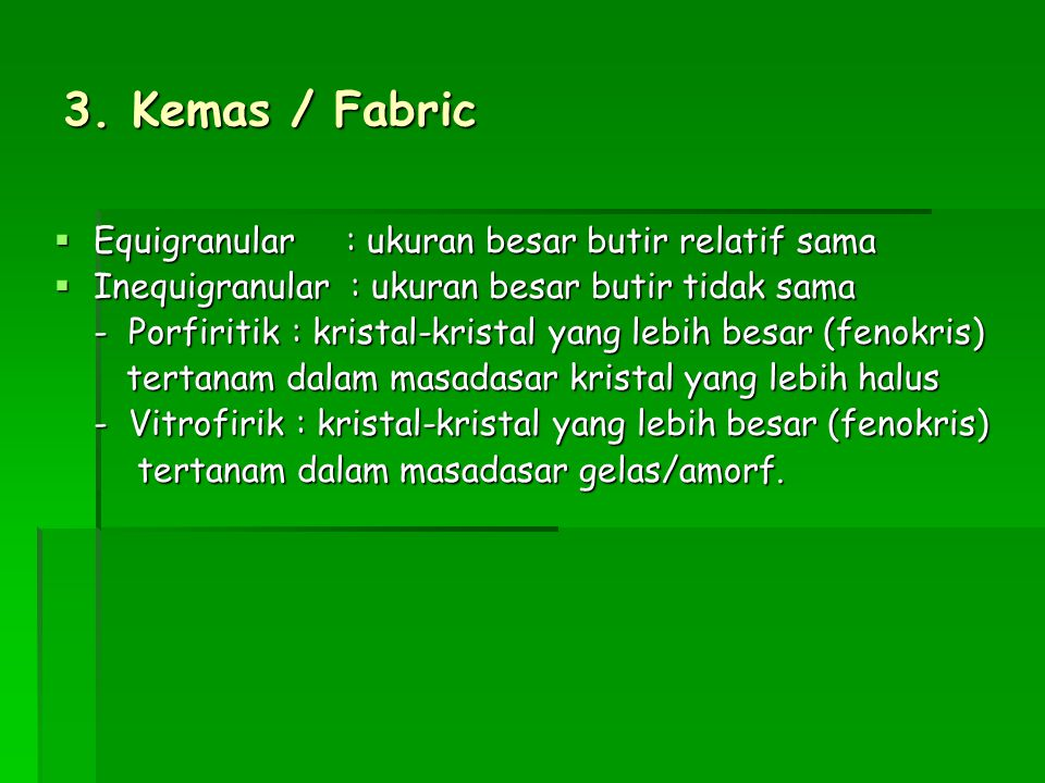 3. Kemas / Fabric Equigranular : ukuran besar butir relatif sama