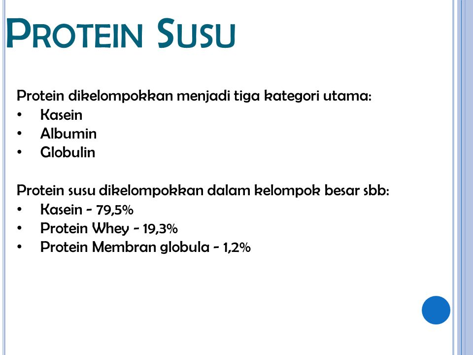 Protein Susu Protein dikelompokkan menjadi tiga kategori utama: Kasein