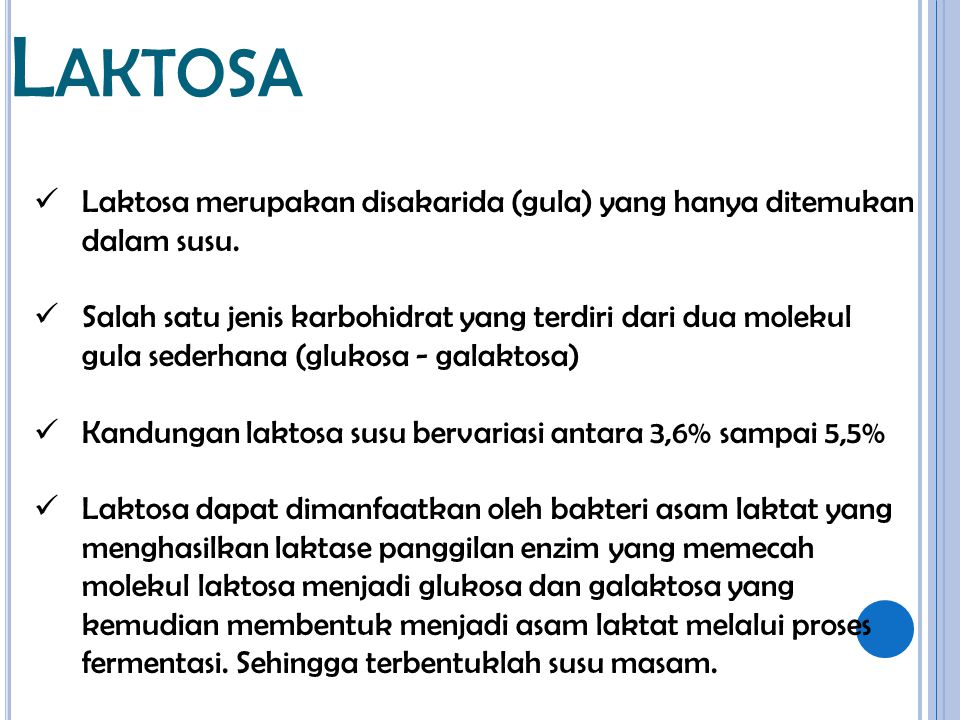 Laktosa Laktosa merupakan disakarida (gula) yang hanya ditemukan dalam susu.
