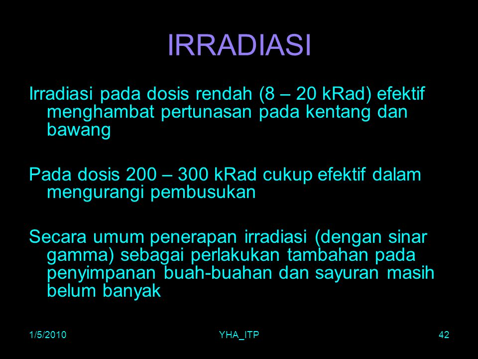 IRRADIASI Irradiasi pada dosis rendah (8 – 20 kRad) efektif menghambat pertunasan pada kentang dan bawang.