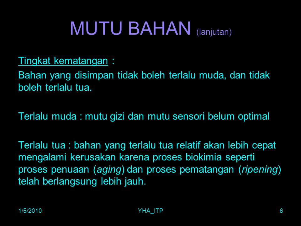 MUTU BAHAN (lanjutan) Tingkat kematangan :
