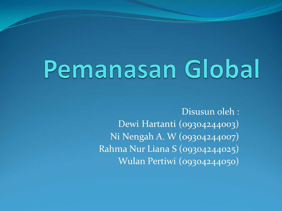Pemanasan Global Disusun oleh : Dewi Hartanti (09304244003)