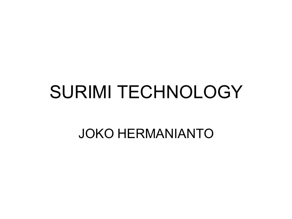 SURIMI TECHNOLOGY JOKO HERMANIANTO