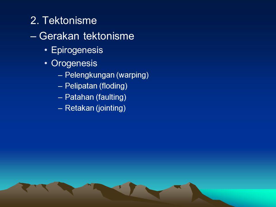 2. Tektonisme Gerakan tektonisme Epirogenesis Orogenesis