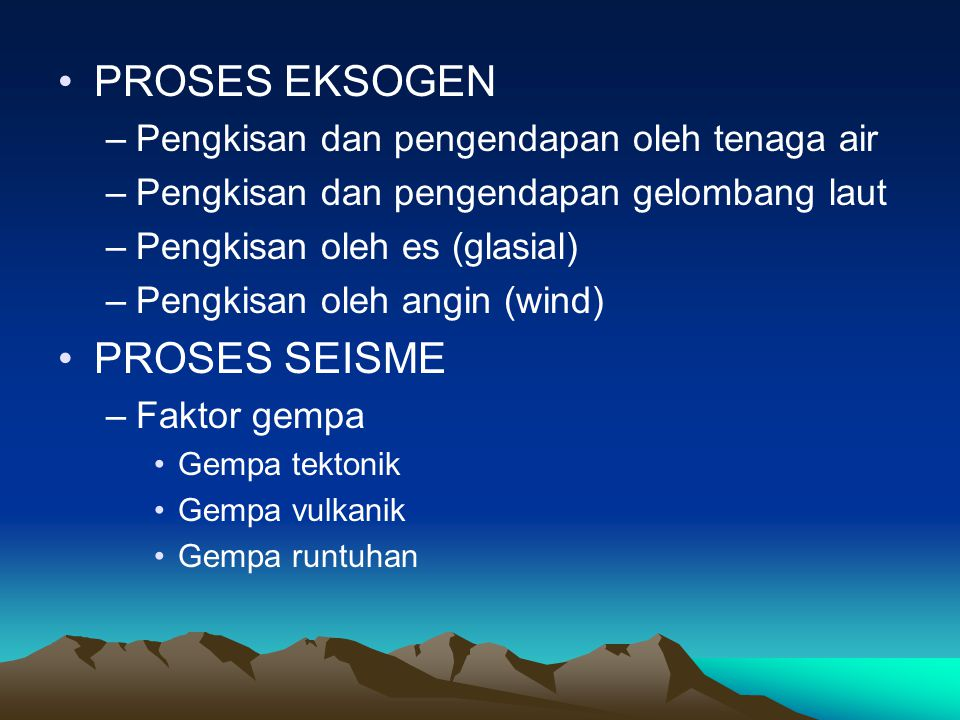 PROSES EKSOGEN PROSES SEISME Pengkisan dan pengendapan oleh tenaga air