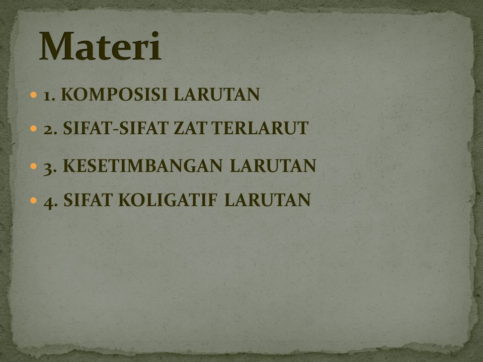 Materi 1. KOMPOSISI LARUTAN 2. SIFAT-SIFAT ZAT TERLARUT