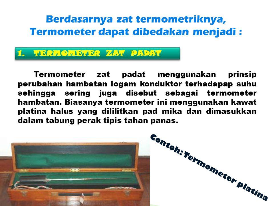 Berdasarnya zat termometriknya, Termometer dapat dibedakan menjadi :