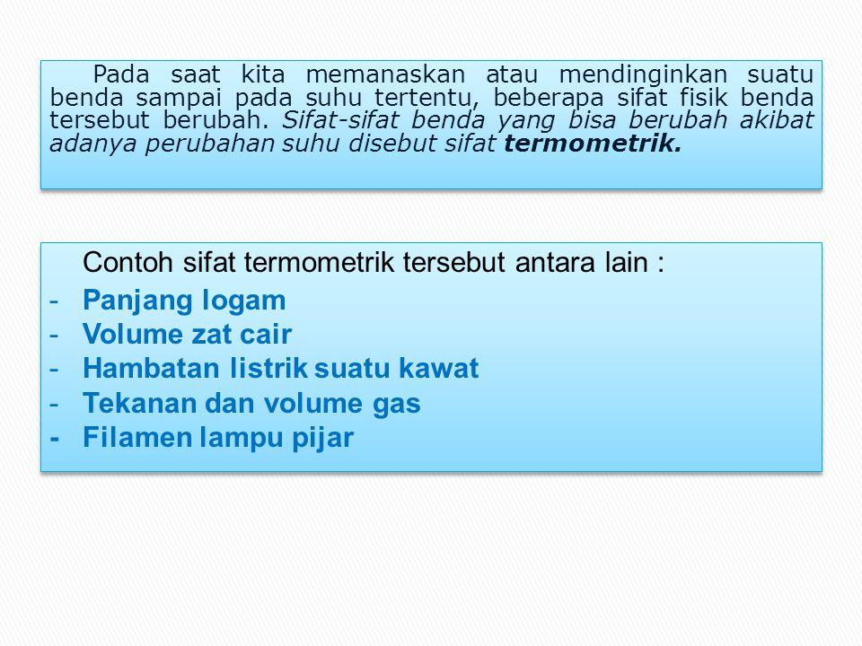 Contoh sifat termometrik tersebut antara lain : Panjang logam