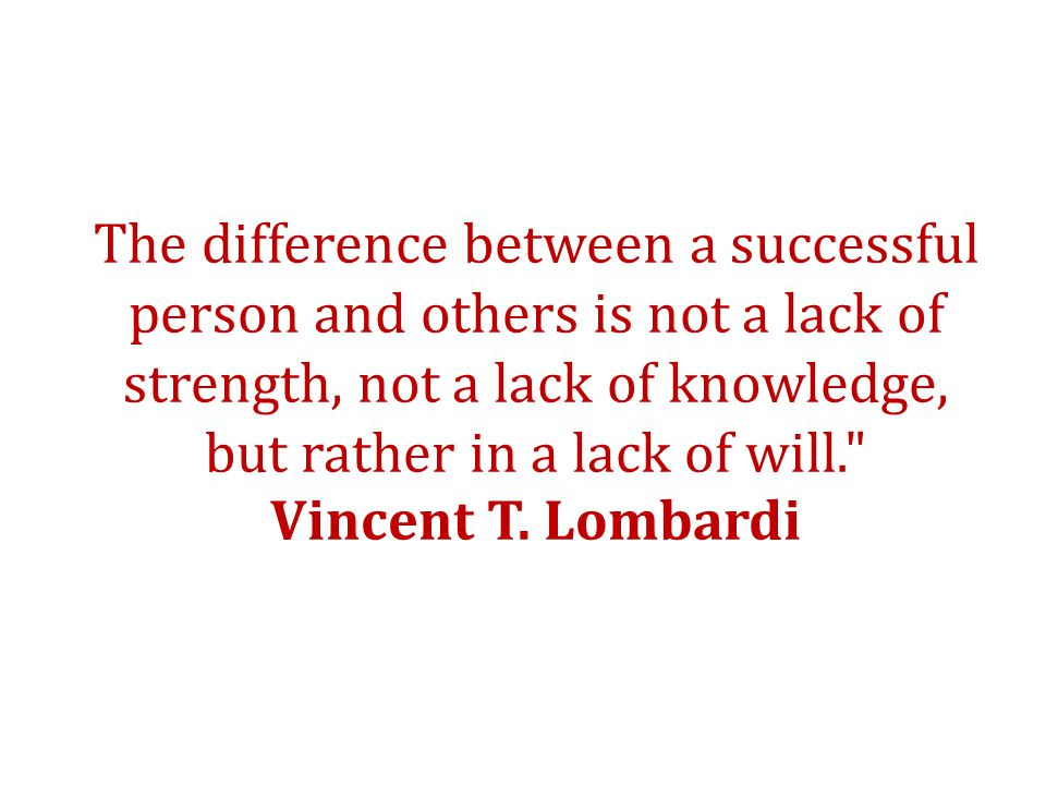 The difference between a successful person and others is not a lack of strength, not a lack of knowledge, but rather in a lack of will. Vincent T.
