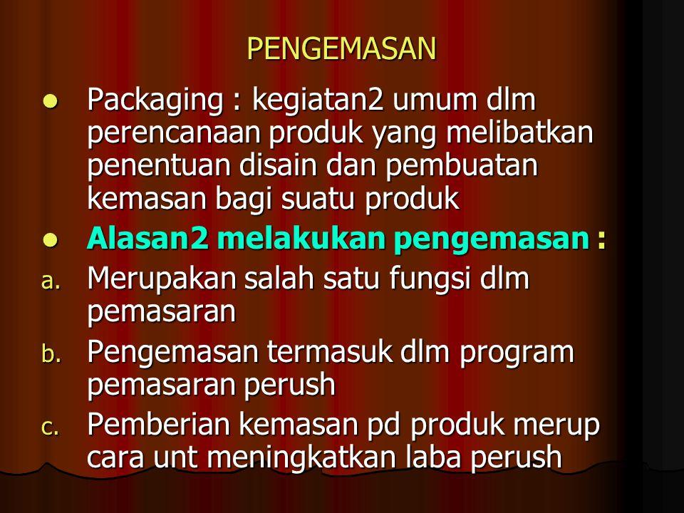 PENGEMASAN Packaging : kegiatan2 umum dlm perencanaan produk yang melibatkan penentuan disain dan pembuatan kemasan bagi suatu produk.