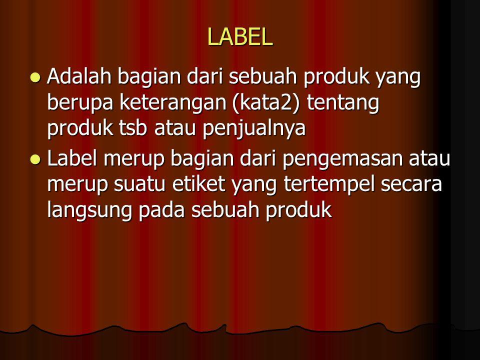 LABEL Adalah bagian dari sebuah produk yang berupa keterangan (kata2) tentang produk tsb atau penjualnya.