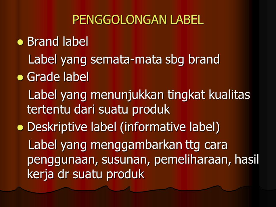 PENGGOLONGAN LABEL Brand label. Label yang semata-mata sbg brand. Grade label. Label yang menunjukkan tingkat kualitas tertentu dari suatu produk.