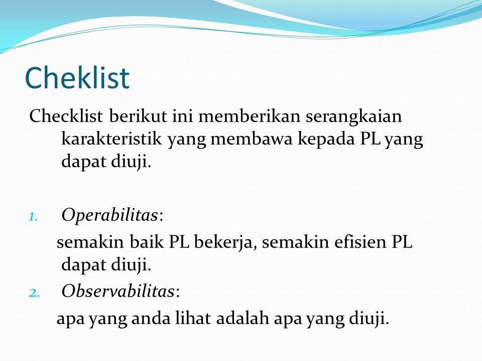 Cheklist Checklist berikut ini memberikan serangkaian karakteristik yang membawa kepada PL yang dapat diuji.