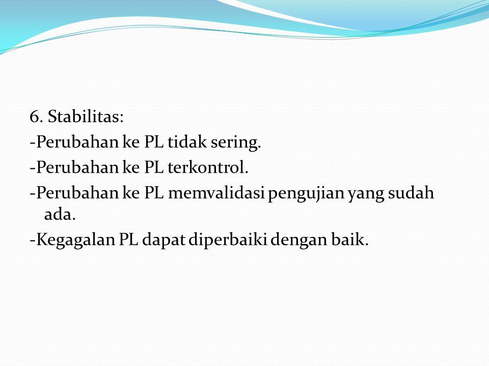 6. Stabilitas: -Perubahan ke PL tidak sering