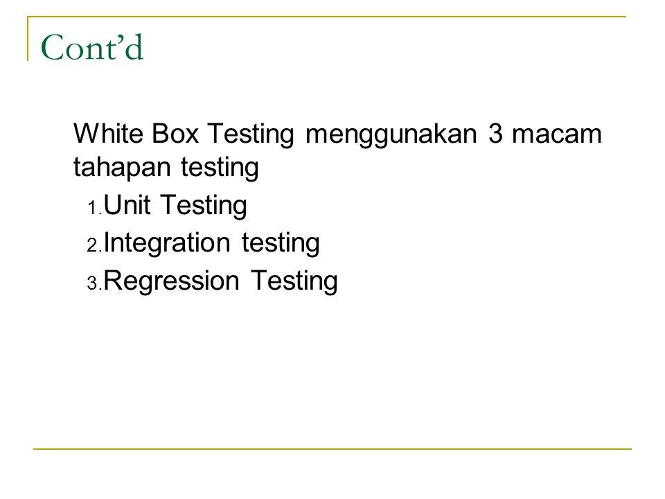 Cont'd White Box Testing menggunakan 3 macam tahapan testing