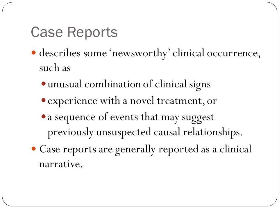 Case Reports describes some 'newsworthy' clinical occurrence, such as