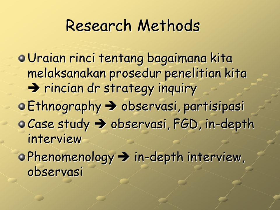 Research Methods Uraian rinci tentang bagaimana kita melaksanakan prosedur penelitian kita  rincian dr strategy inquiry.