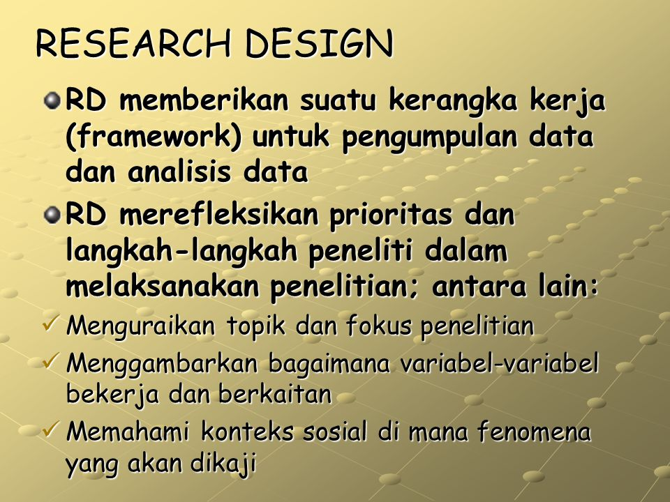 RESEARCH DESIGN RD memberikan suatu kerangka kerja (framework) untuk pengumpulan data dan analisis data.