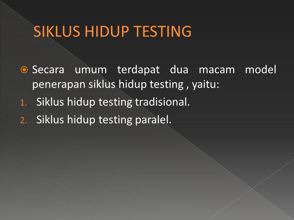 SIKLUS HIDUP TESTING Secara umum terdapat dua macam model penerapan siklus hidup testing , yaitu: Siklus hidup testing tradisional.