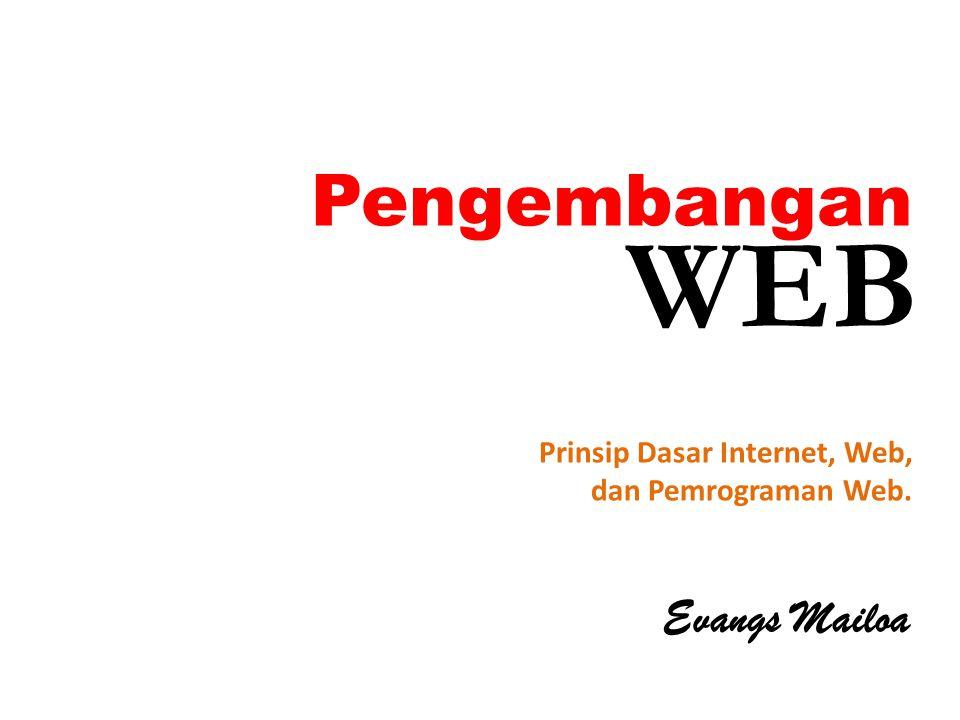 WEB Pengembangan Evangs Mailoa Prinsip Dasar Internet, Web,