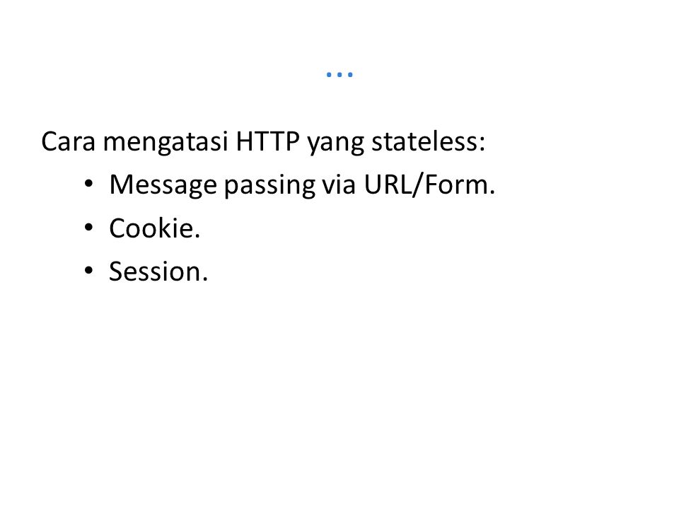 ... Cara mengatasi HTTP yang stateless: Message passing via URL/Form.