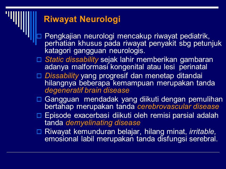 Riwayat Neurologi Pengkajian neurologi mencakup riwayat pediatrik, perhatian khusus pada riwayat penyakit sbg petunjuk katagori gangguan neurologis.