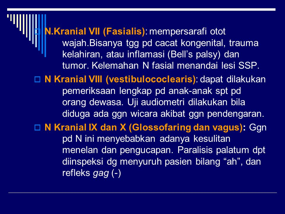 N. Kranial VII (Fasialis): mempersarafi otot. wajah