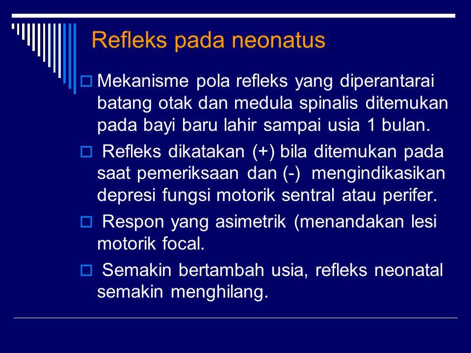 Refleks pada neonatus Mekanisme pola refleks yang diperantarai batang otak dan medula spinalis ditemukan pada bayi baru lahir sampai usia 1 bulan.
