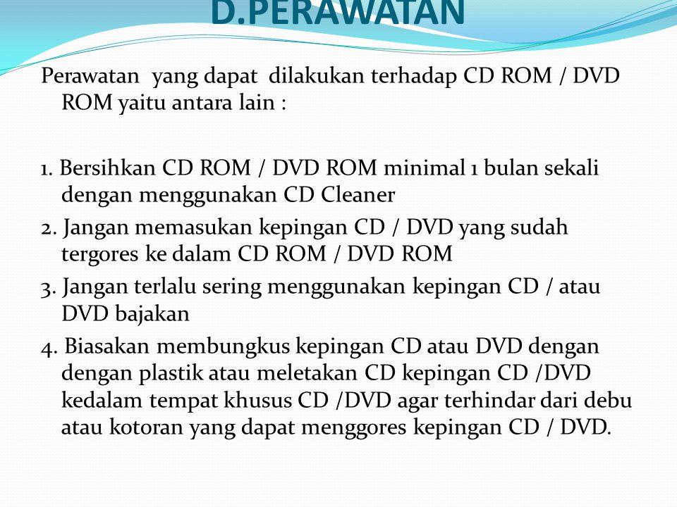 D.PERAWATAN Perawatan yang dapat dilakukan terhadap CD ROM / DVD ROM yaitu antara lain :