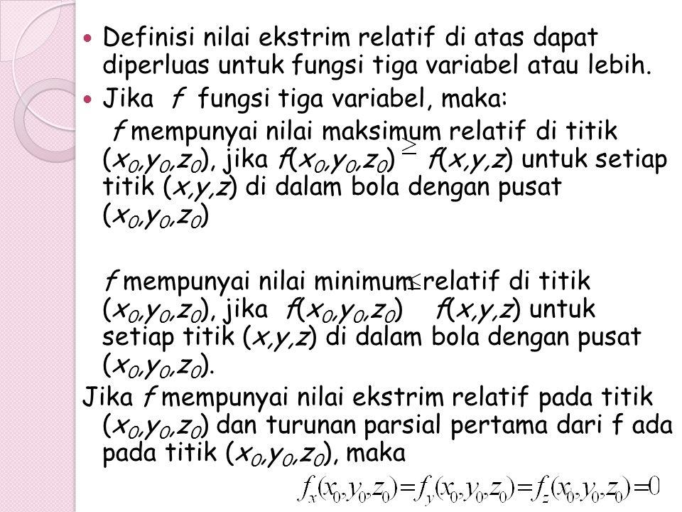 Definisi nilai ekstrim relatif di atas dapat diperluas untuk fungsi tiga variabel atau lebih.