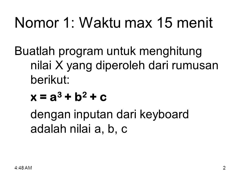 Nomor 1: Waktu max 15 menit Buatlah program untuk menghitung nilai X yang diperoleh dari rumusan berikut: