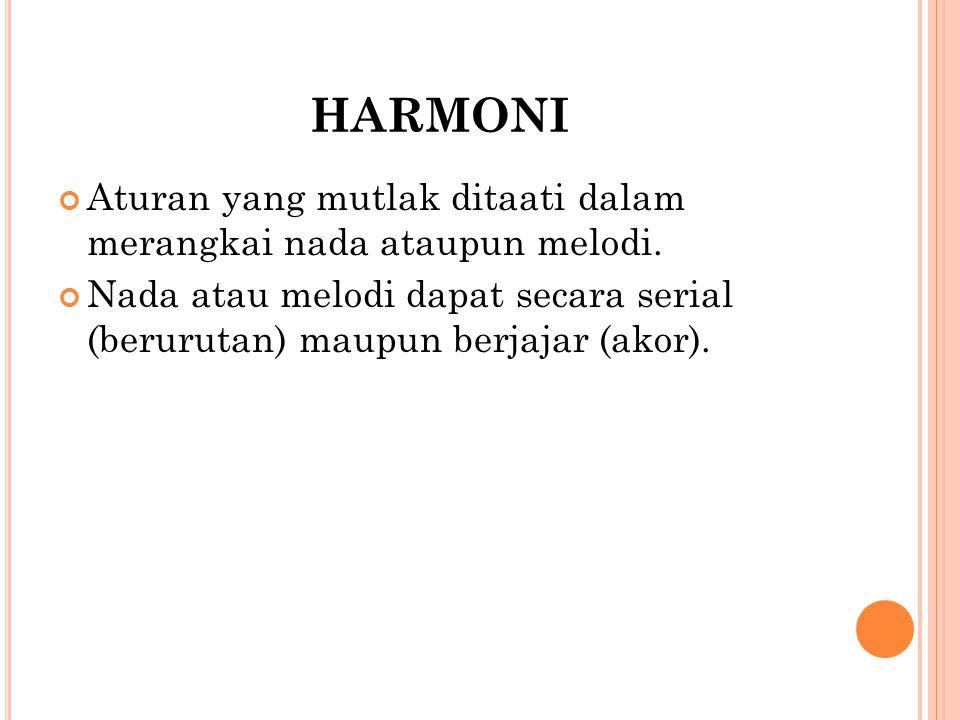 harmoni Aturan yang mutlak ditaati dalam merangkai nada ataupun melodi.