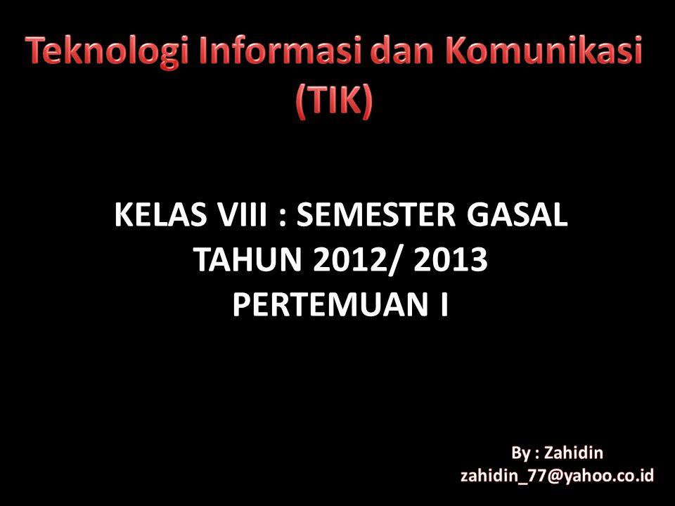 KELAS VIII : SEMESTER GASAL TAHUN 2012/ 2013 PERTEMUAN I