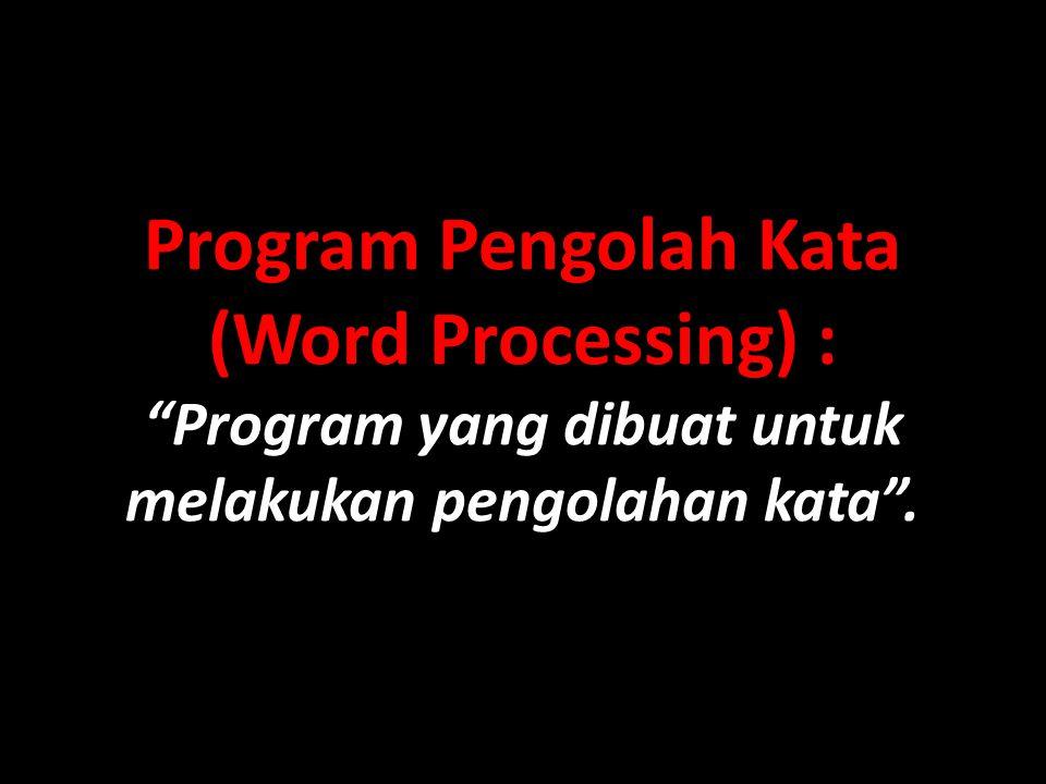 Program Pengolah Kata (Word Processing) : Program yang dibuat untuk melakukan pengolahan kata .