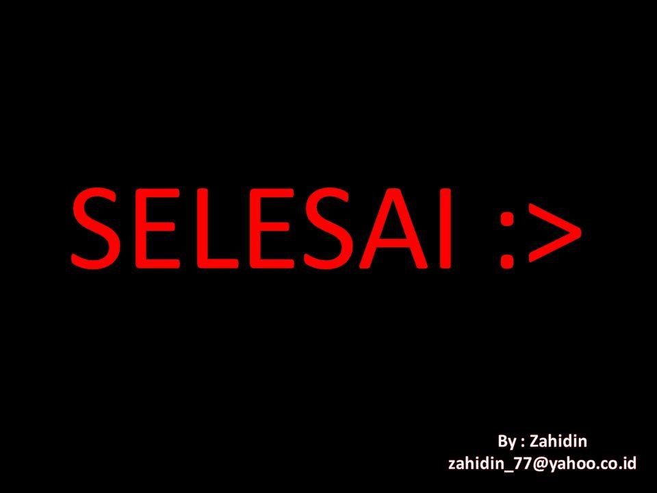 SELESAI :> By : Zahidin zahidin_77@yahoo.co.id