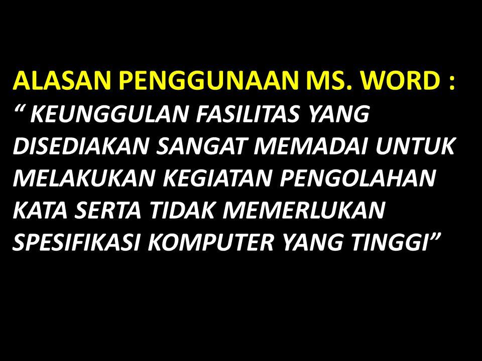 ALASAN PENGGUNAAN MS.