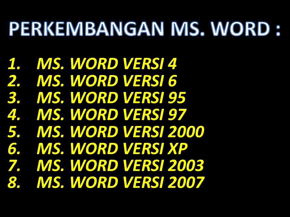 PERKEMBANGAN MS. WORD : MS. WORD VERSI 4 MS. WORD VERSI 6